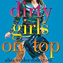 Dirty Girls on Top (       UNABRIDGED) by Alisa Valdes-Rodriguez Narrated by Cynthia Holloway