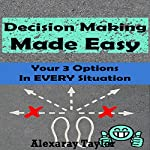 Decision Making Made Easy: Your 3 Options in Every Situation | Alexaray Taylor