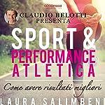 Sport e performance atletica: Come avere risultati migliori | Laura Salimbeni,Claudio Belotti