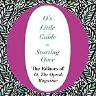 O's Little Guide to Starting Over Hörbuch von  The Editors of O, the Oprah Magazine Gesprochen von: Ari Fliakos, Cynthia Hopkins, Gabra Zackman, Helen Litchfield