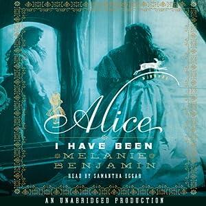 Alice I Have Been: A Novel | [Melanie Benjamin]