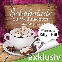 Schokolade zu Weihnachten (Welcome to Edlyn Hill 4) Hörbuch von Miranda J. Fox Gesprochen von: Gabi Franke
