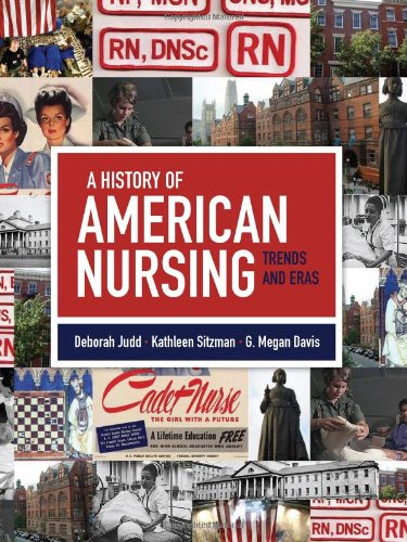 A History of American Nursing: Trends and Eras, by Deborah Judd MSN FNP-C, Kathleen Sitzman PhD RN, G. Megan Davis MSLS