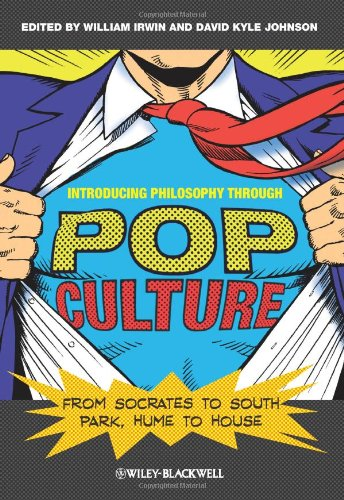Introducing Philosophy Through Pop Culture, ed. William Irwin & David Kyle Johnson