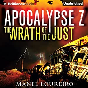 The Wrath of the Just: Apocalypse Z, Book 3 | [Manel Loureiro, Pamela Carmell (translator)]