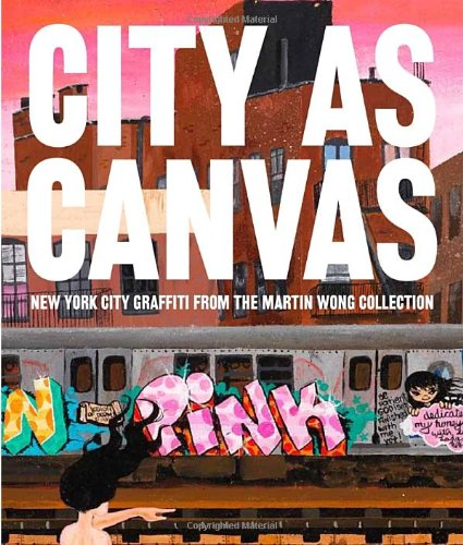 City as Canvas: New York City Graffiti From the