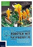 E. F. Engelhardt Roboter mit Raspberry Pi: Mehr Zeit für Ihre Freunde und Familie: Mit Motoren, Sensoren und Elektronik eigene Roboter mit dem Pi bauen, die Ihnen lästige Aufgaben abnehmen
