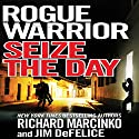 Rogue Warrior: Seize the Day (       UNABRIDGED) by Richard Marcinko, Jim DeFelice Narrated by Peter Ganim