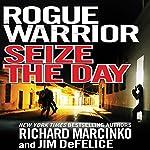Rogue Warrior: Seize the Day | Richard Marcinko,Jim DeFelice
