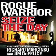 Rogue Warrior: Seize the Day Audiobook by Richard Marcinko, Jim DeFelice Narrated by Peter Ganim