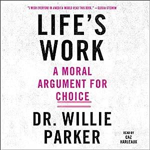 Life's Work: A Moral Argument for Choice Hörbuch von Dr. Willie Parker, Lisa Miller Gesprochen von: Caz Harleaux