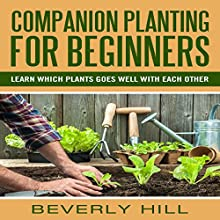 Companion Planting for Beginners: All You Need to Know About Companion Planting Audiobook by Beverly Hill Narrated by Madonna Lucey