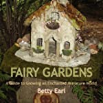 Fairy Gardens: A Guide to Growing an...