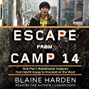 Escape from Camp 14: One Man's Remarkable Odyssey from North Korea to Freedom in the West Audiobook by Blaine Harden Narrated by Blaine Harden