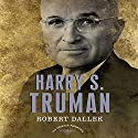 Harry S. Truman: The American Presidents Series (       UNABRIDGED) by Robert Dallek Narrated by William Dufris
