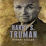 Harry S. Truman: The American Presidents Series | Robert Dallek