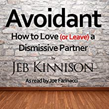 Avoidant: How to Love (or Leave) a Dismissive Partner (       UNABRIDGED) by Jeb Kinnison Narrated by Joe Farinacci