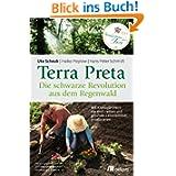 Terra Preta. Die schwarze Revolution aus dem Regenwald: Mit Klimagärtnern die Welt retten und gesunde Lebensmittel...