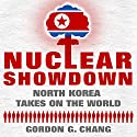 Nuclear Showdown: North Korea Takes on the World (       UNABRIDGED) by Gordon G. Chang Narrated by Brian Russell