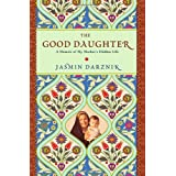 The Good Daughter: A Memoir of My Mother&#39;s Hidden Lifeby Jasmin Darznik