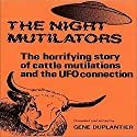 The NIght Mutilators: The Horrifying Story of Cattle Mutilations and the UFO Connection Audiobook by Gene Duplantier Narrated by Bruce T. Harvey
