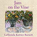 Jam on the Vine: A Novel (       UNABRIDGED) by LaShonda Katrice Barnett Narrated by Phylicia Rashad