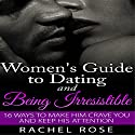 Dating: Women's Guide to Dating and Being Irresistible: 16 Ways to Make Him Crave You and Keep His Attention (       UNABRIDGED) by Rachel Rose Narrated by Jessica Bellinger