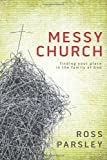 Messy Church: A Multigenerational Mission for Gods Family by Parsley, Ross (2012) Paperback