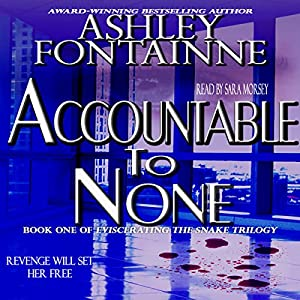 Accountable to None: Eviscerating the Snake, Book 1 | [Ashley Fontainne]