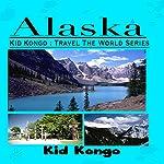 Alaska: Kid Kongo: Travel The World Series    Kid Kongo