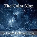The Calm Man | Frank Belknap Long