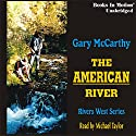 The American River: Rivers West Audiobook by Gary McCarthy Narrated by Michael Taylor