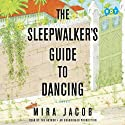 The Sleepwalker's Guide to Dancing: A Novel (       UNABRIDGED) by Mira Jacob Narrated by Mira Jacob