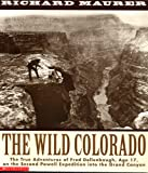 img - for The Wild Colorado: The true adventures of Fred Dellenbaugh, age 17, on the second Powell Expedition into the Grand Canyon book / textbook / text book