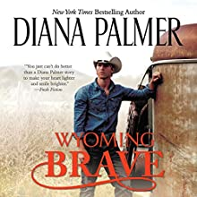 Wyoming Brave: Wyoming Men, Book 6 Audiobook by Diana Palmer Narrated by Todd McLaren