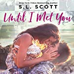 Until I Met You | S. L. Scott