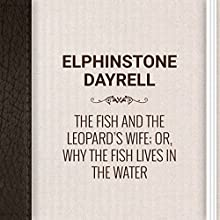Elphinstone Dayrell: The Fish and the Leopard's Wife; or, Why the Fish Lives in the Water (       UNABRIDGED) by Elphinstone Dayrell Narrated by Angelina Von Fritz