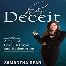 Her Deceit: A Tale of Love, Betrayal and Redemption (       UNABRIDGED) by Samantha Dean Narrated by Bailey Varness