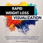 Rapid Weight Loss Visualization: Powerful Daily Visualization Hypnosis to Condition Your Subconsious Mind to Achieve the Ultimate Success | Will Johnson Jr.