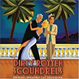 Dirty Rotten Scoundrels (2005 Original Broadway Cast) by John Lithgow, Norbert Leo Butz, Sherie Renee Scott Cast Recording edition (2005) Audio CD