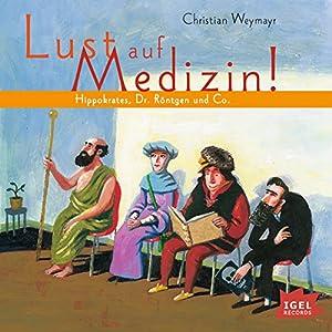 Hippokrates, Dr. Röntgen und Co. (Lust auf Medizin) Hörbuch