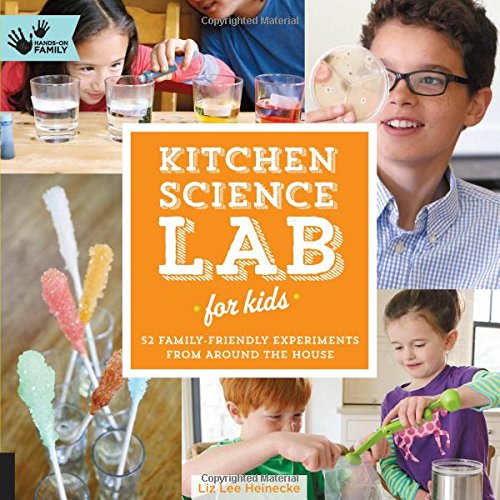 Kitchen Science Lab for Kids: 52 Family Friendly Experiments from Around the House (Lab Series)