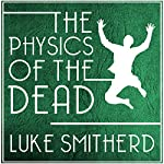 The Physics of the Dead: A Supernatural Mystery Novel | Luke Smitherd