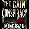 The Cain Conspiracy: The Cain Series, Book 1 Audiobook by Mike Ryan Narrated by Charles Hayward