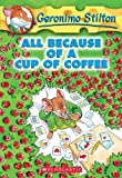 Geronimo Stilton All Because of a Cup of Coffee (Geronimo Stilton (Numbered))