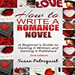 How to Write a Romance Novel: Getting It Written and Getting It Published | Susan Palmquist