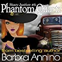Phantom Quartz: A Stacy Justice Witch Mystery, Book 6 (       UNABRIDGED) by Barbra Annino Narrated by Amy Rubinate