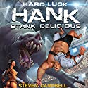 Hard Luck Hank: Stank Delicious, Book 5 Audiobook by Steven Campbell Narrated by Liam Owen