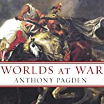 Worlds at War: The 2,500-Year Struggle Between East and West | Anthony Pagden