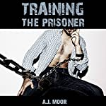 Training the Prisoner | A.J. Moor
